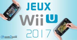 Jeux Wii U 2017 : les sorties de jeux wii u pour 2017